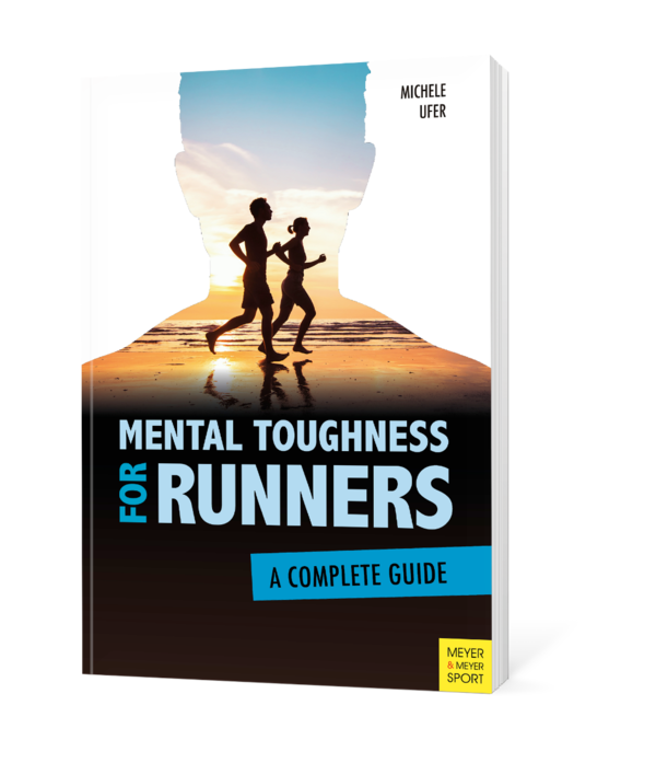 Mental Toughness for Runners. A Complete Guide | Dr. Michele Ufer, Speaker, Sports Psychologist, Extreme Runner